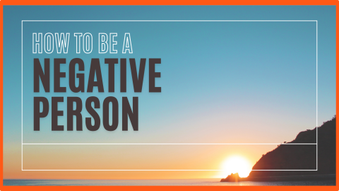 How-To-Be-A-Negative-Person